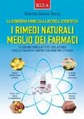 I rimedi naturali meglio dei farmaci. Ci curano senza effetti collaterali. Ecco le malattie contro cui sono più efficaci
