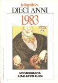 La Repubblica: dieci anni 1983. Un socialista a palazzo Chigi (RIVISTE)