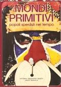 Mondi primitivi: popoli sperduti nel tempo (RAGAZZI – POPOLI PRIMITIVI – CIVILTÀ)