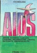 Vocabolario AIDS: amore, business, carcere, caserma, informazioni, libertà, maternità, omosessualità... (MALATTIE)