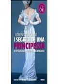 I segreti di una principessa. Vita scandalosa di Paolina Borghese