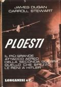 Ploesti: la grande battaglia aereoterrestre del primo agosto 1943 (GUERRA – SECONDA GUERRA MONDIALE – AVIAZIONE – DUGAN - CARROLL)