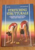 STRETCHING STRUTTURALE - Un programma di semplici e graduali esercizi per ridare equilibrio alla struttura del nostro corpo, correggere le posizioni sbagliate e dannose, ritrovare la salute e il benessere fisico