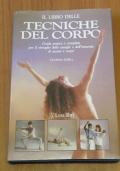 IL LIBRO DELLE TECNICHE DEL CORPO - Guida pratica e completa per il risveglio delle energie e dell' armonia di mente e corpo