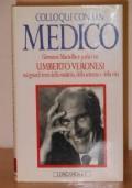Colloqui con un medico. Giovanni Maria Pace parla con Umberto Veronesi sui grandi temi della malattia, della scienza e della vita.