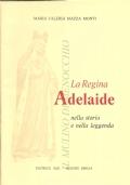 La Regina Adelaide nella storia e nella leggenda (BIOGRAFIE – SANTA ADELAIDE IMPERATRICE DI GERMANIA – MARIA VALERIA MAZZA MONTI – AUTOGRAFI)