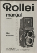 Rollei manual: the complete book of twin-lens photography (FOTOGRAFIA � MANUALI � ALEC PEARLMAN)