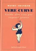 Vere curve: guida alla vita per ragazze grasse (ROMANZI – UMORISMO – WENDY SHANKER)