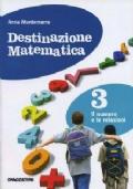 Destinazione matematica 3. Il numero e le relazioni 3