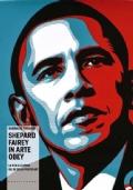 SHEPARD FAIREY IN ARTE OBEY. LA VITA E LE OPERE DEL RE DELLA POSTER ART
