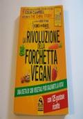La rivoluzione della forchetta vegan. Una dieta di cibi vegetali può salvarti la vita. Con 125 gustose ricette