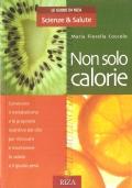 Non solo calorie (DIETOLOGIA � DIETA � ALIMENTAZIONE � SALUTE � MARIA FIORELLA COCCOLO)