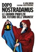 Dopo Nostradamus, le grandi profezie sul futuro dell'umanità