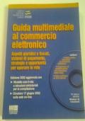 Guida multimediale al commercio elettronico. Aspetti giuridici e fiscali, sistemi di pagamento, strategie e opportunità per operare in rete