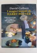 I MAGICI MONDI DI HARRY POTTER - GUIDA AI PERSONAGGI, MITI E LEGGENDE DELLA SAGA DEL MAGO DI HOGWARTS
