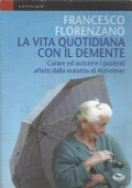 La vita quotidiana con il demente - curare ed assitere i pazienti affetti dalla malattia di Alzheimer