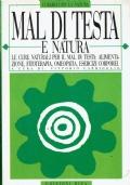 Mal di testa e natura,le cure naturali per ilmal di testa:alimentazione,fitoterapia,omepatia,esercizi corporei - 1995  Edizioni Riza