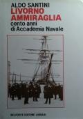Livorno ammiraglia - 100 anni di Accademia Navale