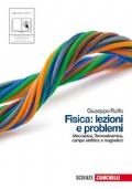 Fisica: lezioni e problemi. Volume unico. Per le Scuole superiori. Con espansione online