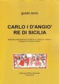 Carlo I d'Angiò re di Sicilia. Biografia politicamente scorretta di un parigino a Napoli