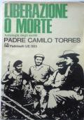Liberazione o morte , antologia degli scritti di Padre Camilo Torres