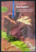 Atti impuri. - Vita di una monaca lesbica nell'Italia del Rinascimento