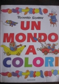 RICHARD SCARRY - UN MONDO A COLORI - MONDADORI - 1999 - TUTTO DA COLORARE