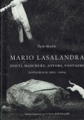 Mario Lasalandra poeti, maschere, attori, fantasmi : fotografie, 1962-2004