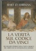 La verità sul Codice da Vinci Un grande storico svela tutti i segreti del libro che ha affascinato il mondo