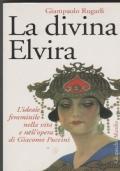 La divina Elvira L'ideale femminile nella vita e nell'opera di Puccini.