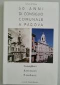 50 anni di Consiglio Comunale a Padova. Consiglieri, Assessori, Sindaci