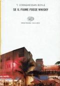 Se il fiume fosse whisky ( T. Coraghessan Boyle ) Einaudi 2001/1 edizione