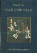 Scende la notte tropicale ( Manuel Puig ) Sellerio 2004/1 edizione