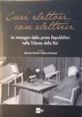 CARI ELETTORI, CARE ELETTRICI. Le immagini della prima Repubblica nelle tribune della RAI (1960-1994). Catalogo della mostra (Roma, 23 settembre-8 ottobre 2015)