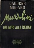 Mussolini. Dal mito alla realtà