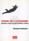 Etiche dell'intenzione. Ideologia e linguaggi nell'architettura italiana