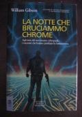 WILLIAM GIBSON - LA NOTTE CHE BRUCIAMMO CHROME - INTERNO GIALLO - 1993