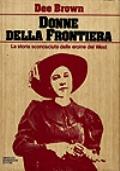 Donne della Frontiera - La storia sconosciuta delle eroine del West