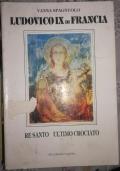 Ludovico IX di Francia- Re santo ultimo crociato