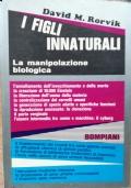 I FIGLI INNATURALI. La manipolazione biologica