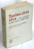 TORINO CITTA' VIVA. DA CAPITALE A METROPOLI 1880 – 1980