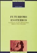 Futurismo esoterico. Contributi per una storia dell'irrazionalismo italiano tra Otto e Novecento