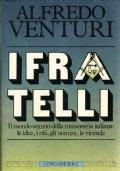 I Fratelli Il mondo segreto della massoneria italiana: le idee, i riti, gli uomini, le vicende