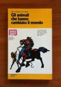 GLI ANIMALI CHE HANNO CAMBIATO IL MONDO - Il contributo degli animali domestici alla sopravvivenza e al progresso dell' uomo
