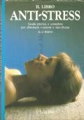 Il libro anti-stress: guida pratica e completa per eliminare tensioni e stanchezza