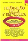 I Blob-Blob della 2a repubblica: battute, insulti, cattiverie, nonsense, motti e gag, pronunciati dai protagonisti dell'Italia che cambia