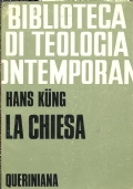 LA CHIESA. [ Traduzione dal tedesco ''Die Kirche'' di Marco Corradi e Carmine Benincasa. Prima edizione italiana. Brescia, Queriniana 1969 ].
