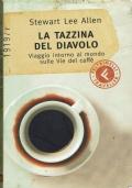 LA TAZZINA DEL DIAVOLO viaggio intorno al mondo sulle vie del caffè  (Stewart Lee Allen ) Feltrinelli -2002/1 edizione