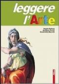 Leggere l'arte - Edizione indivisibile - Linguaggio + Storia dell' arte