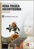 Rosa fresca aulentissima ed. gialla 3 Dal barocco all'età dei lumi